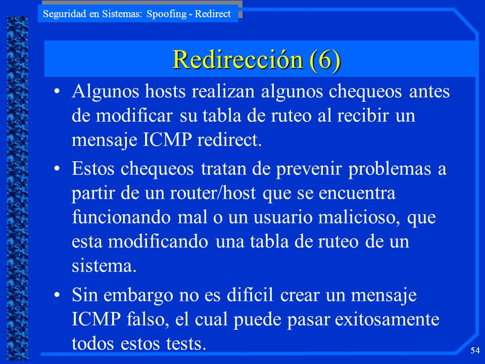 Redirección (6) Algunos hosts realizan algunos chequeos antes de modificar su tabla de ruteo al recibir un mensaje ICMP redirect.