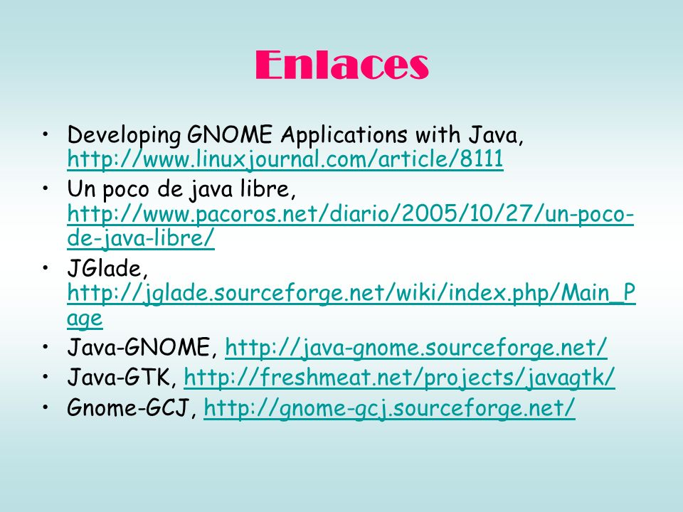 Enlaces Developing GNOME Applications with Java, http://www.linuxjournal.com/article/8111.