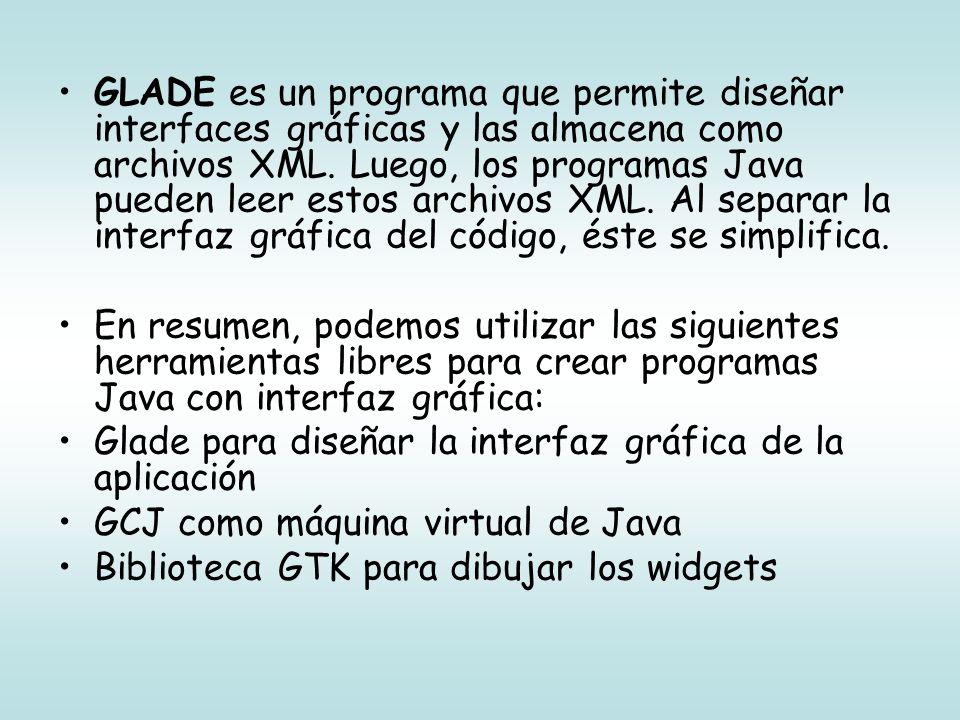 GLADE es un programa que permite diseñar interfaces gráficas y las almacena como archivos XML. Luego, los programas Java pueden leer estos archivos XML. Al separar la interfaz gráfica del código, éste se simplifica.