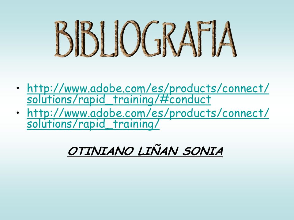 BIBLIOGRAFIA http://www.adobe.com/es/products/connect/solutions/rapid_training/#conduct.