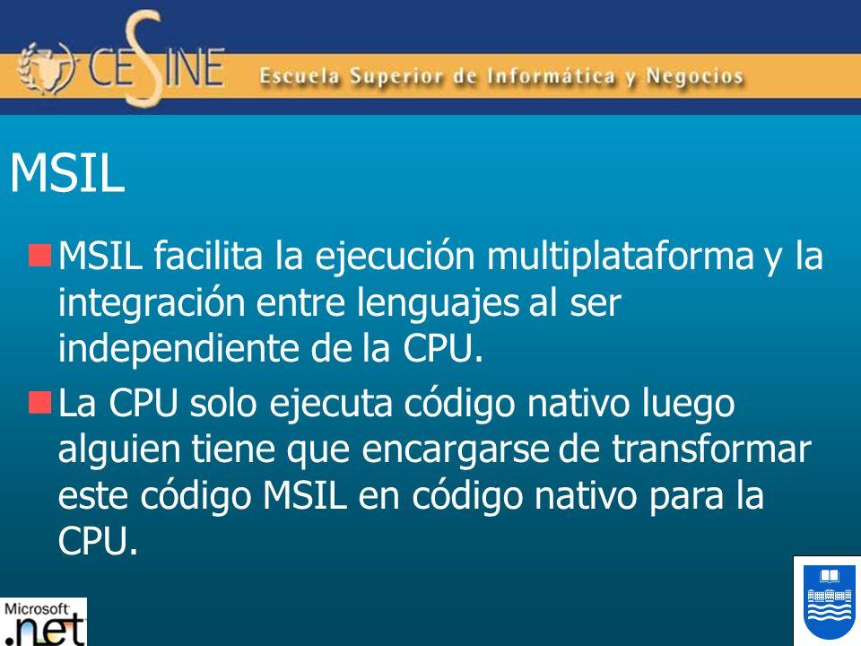 MSIL MSIL facilita la ejecución multiplataforma y la integración entre lenguajes al ser independiente de la CPU.