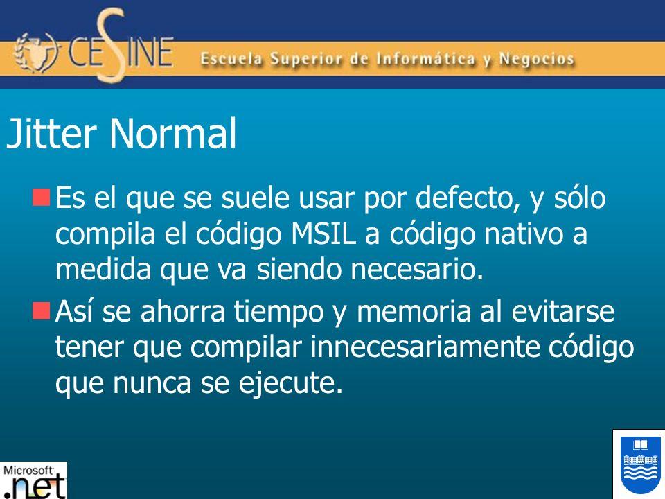 Jitter Normal Es el que se suele usar por defecto, y sólo compila el código MSIL a código nativo a medida que va siendo necesario.