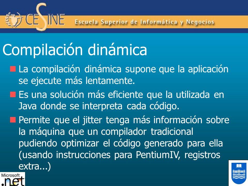 Compilación dinámica La compilación dinámica supone que la aplicación se ejecute más lentamente.