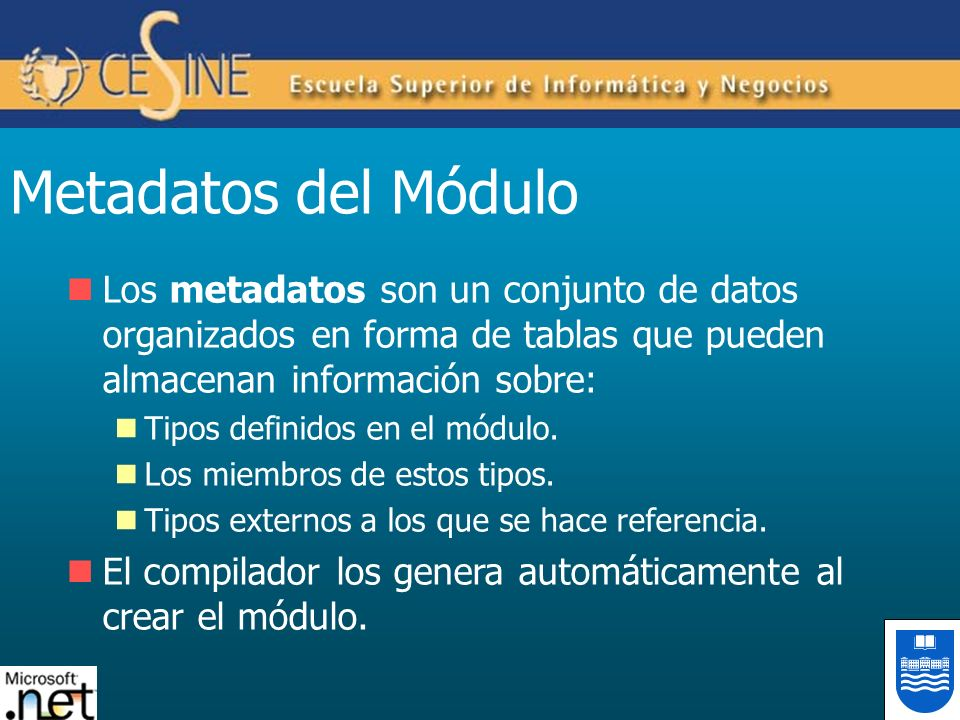 Metadatos del MóduloLos metadatos son un conjunto de datos organizados en forma de tablas que pueden almacenan información sobre: