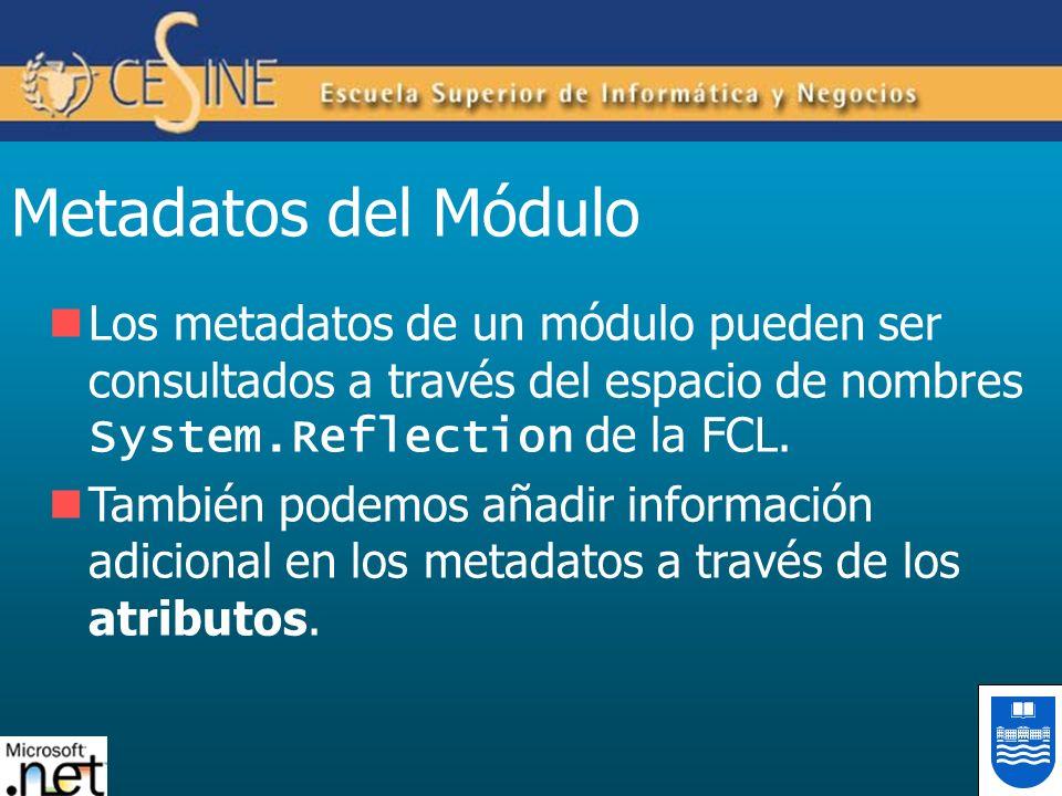 Metadatos del Módulo Los metadatos de un módulo pueden ser consultados a través del espacio de nombres System.Reflection de la FCL.