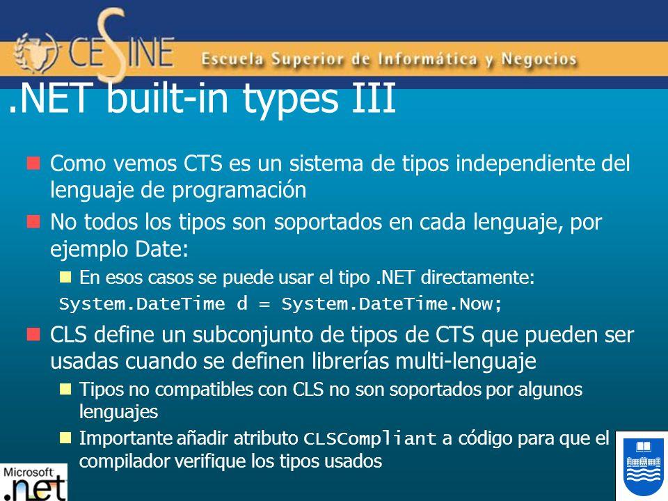.NET built-in types III Como vemos CTS es un sistema de tipos independiente del lenguaje de programación.