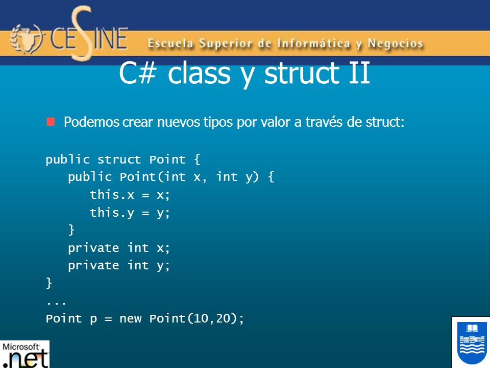 C# class y struct II Podemos crear nuevos tipos por valor a través de struct: public struct Point {
