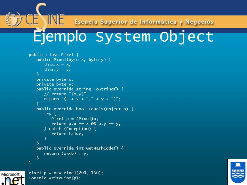 Ejemplo System.Object public class Pixel {