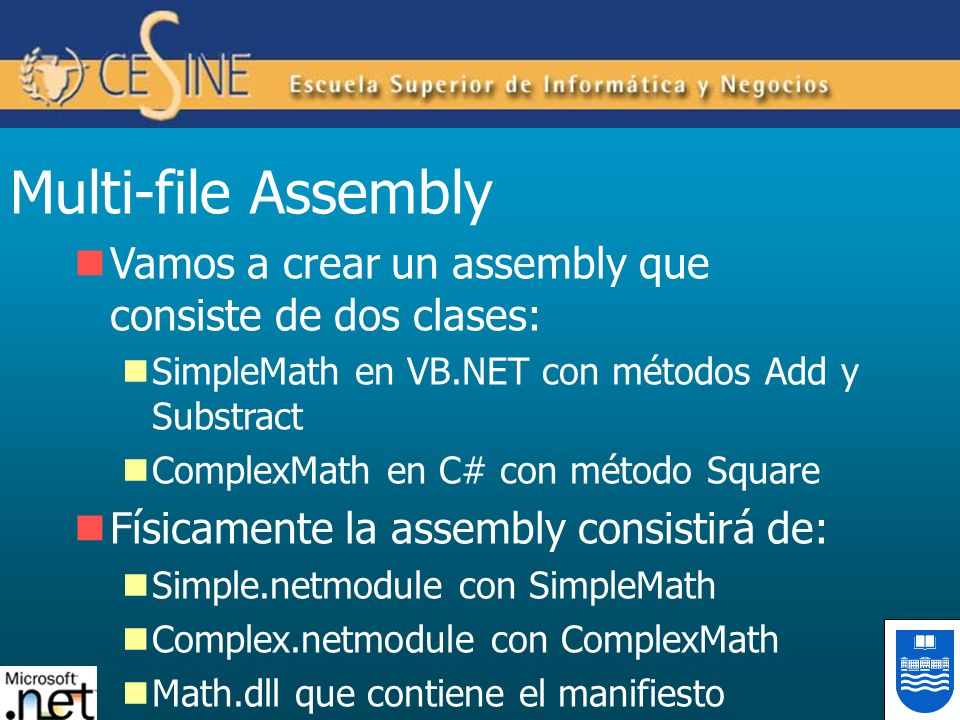 Multi-file Assembly Vamos a crear un assembly que consiste de dos clases: SimpleMath en VB.NET con métodos Add y Substract.