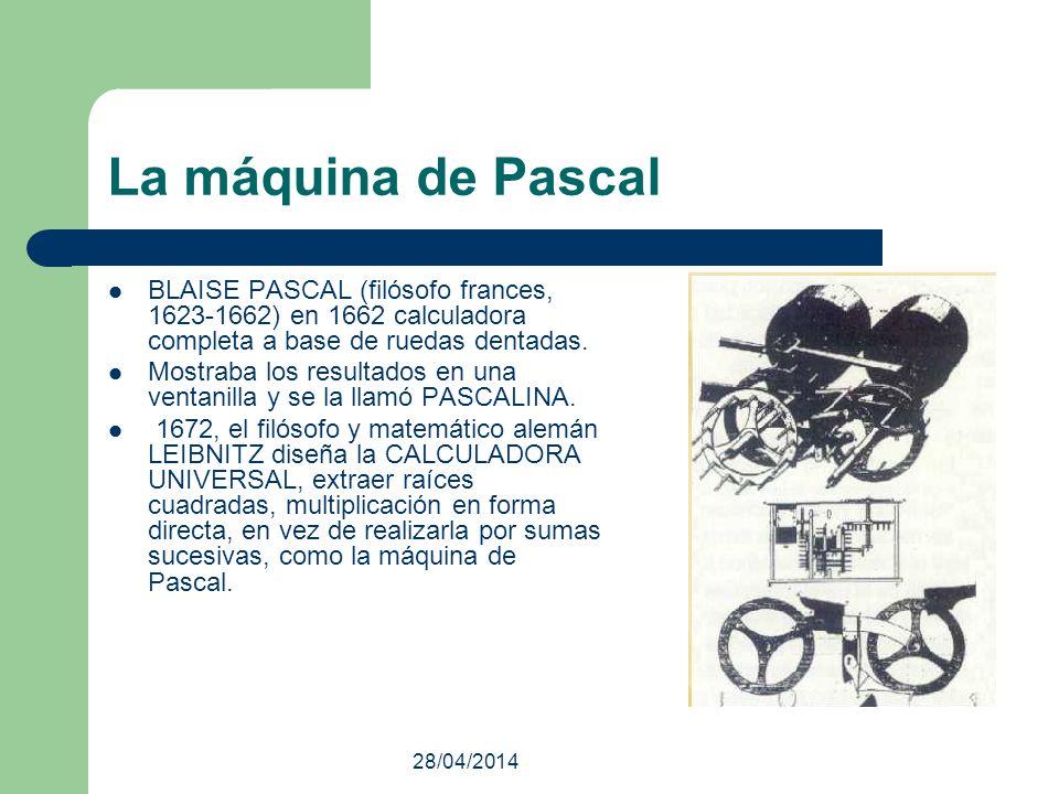 La máquina de Pascal BLAISE PASCAL (filósofo frances, 1623-1662) en 1662 calculadora completa a base de ruedas dentadas.