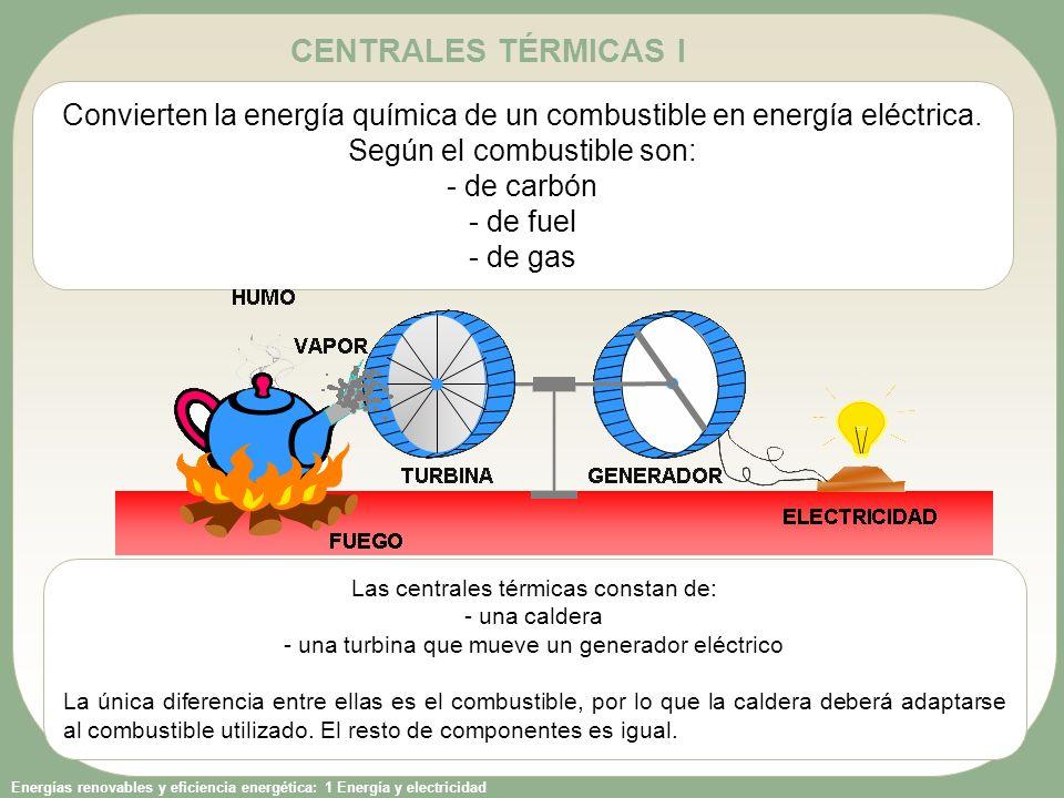 CENTRALES TÉRMICAS I Convierten la energía química de un combustible en energía eléctrica. Según el combustible son:
