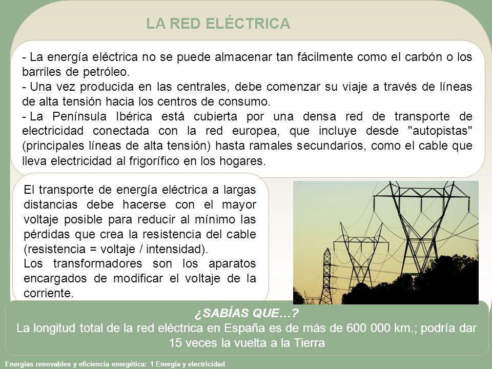 LA RED ELÉCTRICA La energía eléctrica no se puede almacenar tan fácilmente como el carbón o los barriles de petróleo.