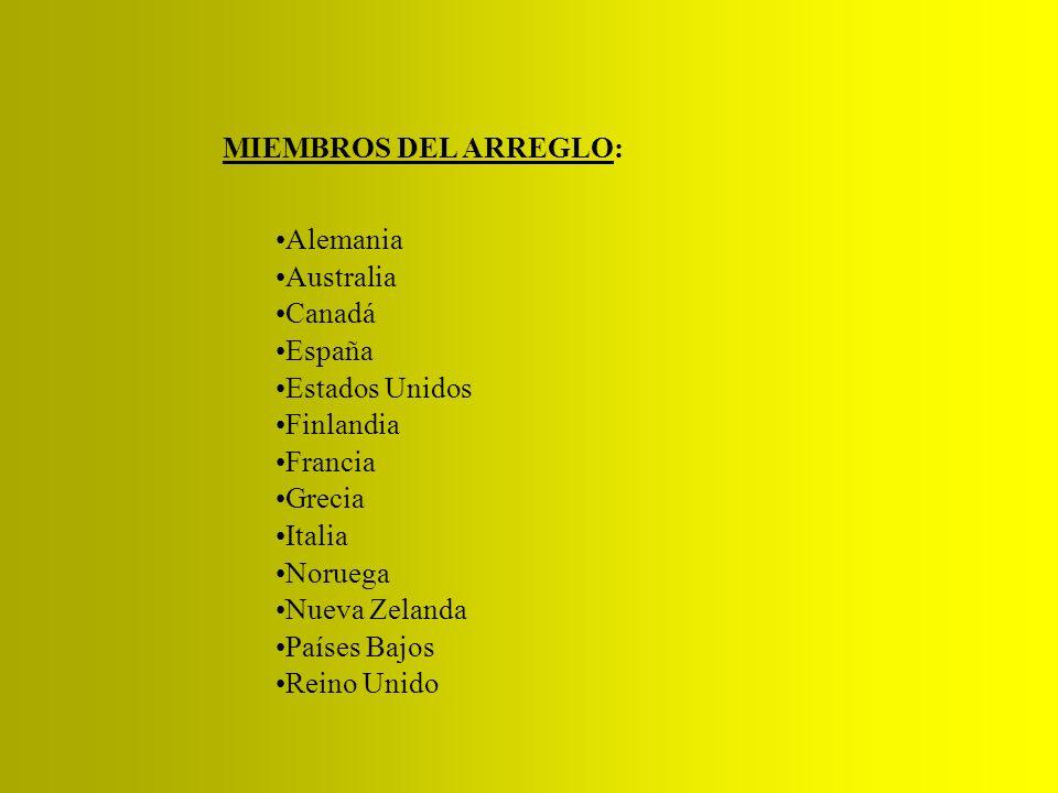 MIEMBROS DEL ARREGLO: Alemania. Australia. Canadá. España. Estados Unidos. Finlandia. Francia.