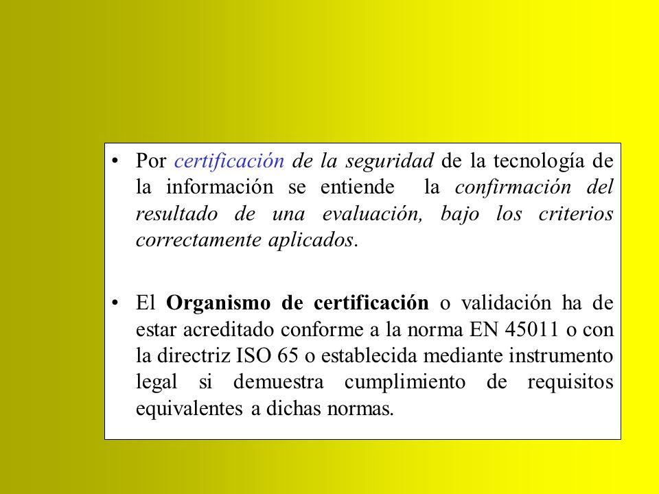 Por certificación de la seguridad de la tecnología de la información se entiende la confirmación del resultado de una evaluación, bajo los criterios correctamente aplicados.