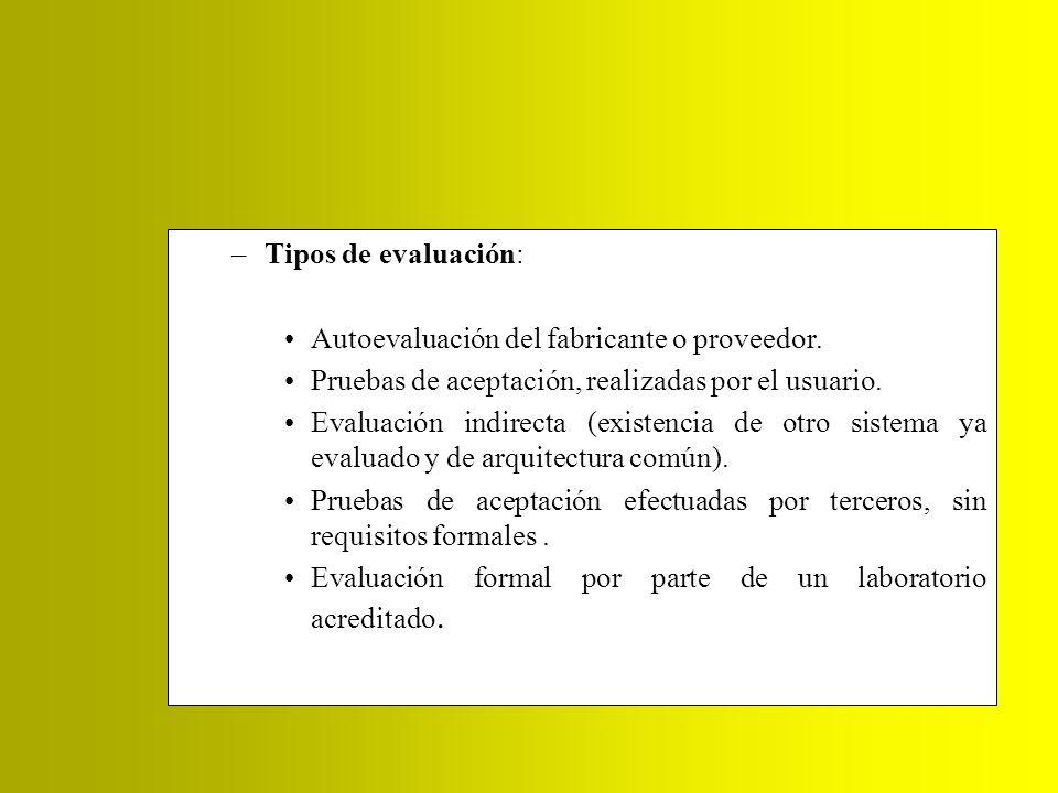 Tipos de evaluación: Autoevaluación del fabricante o proveedor. Pruebas de aceptación, realizadas por el usuario.