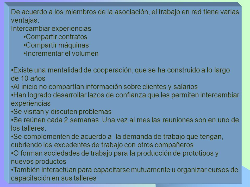 De acuerdo a los miembros de la asociación, el trabajo en red tiene varias ventajas: