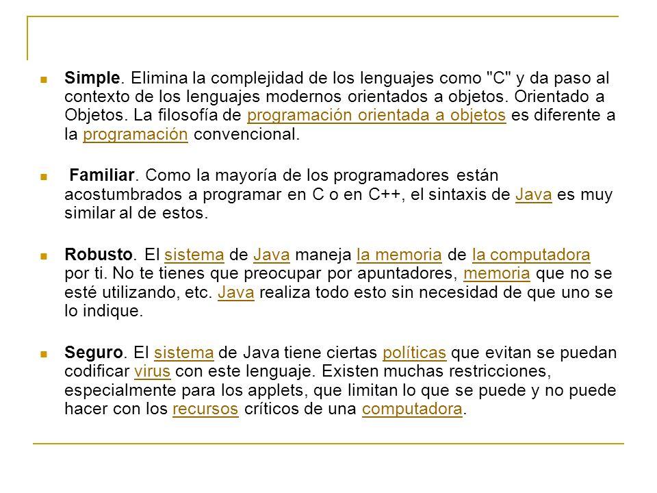 Simple. Elimina la complejidad de los lenguajes como C y da paso al contexto de los lenguajes modernos orientados a objetos. Orientado a Objetos. La filosofía de programación orientada a objetos es diferente a la programación convencional.