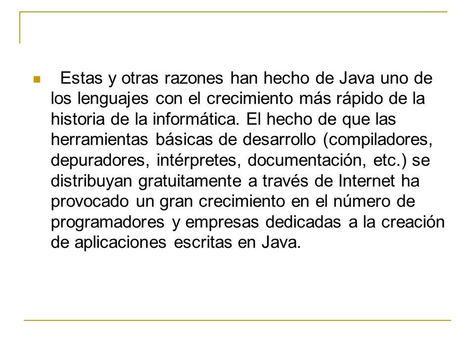 Estas y otras razones han hecho de Java uno de los lenguajes con el crecimiento más rápido de la historia de la informática.