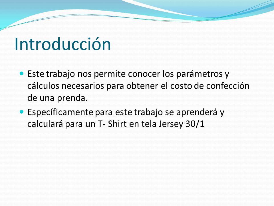 Introducción Este trabajo nos permite conocer los parámetros y cálculos necesarios para obtener el costo de confección de una prenda.
