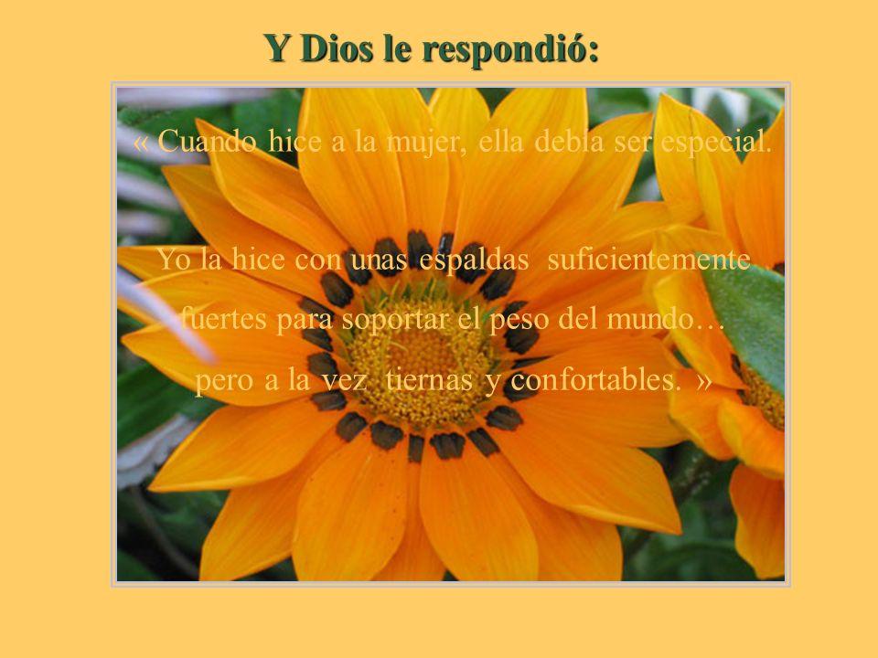 Y Dios le respondió: pero a la vez tiernas y confortables. »