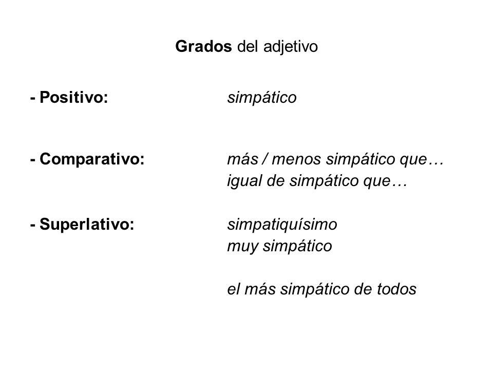 Grados del adjetivo - Positivo: simpático. - Comparativo: más / menos simpático que… igual de simpático que…
