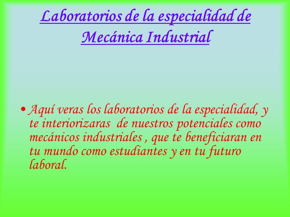 Laboratorios de la especialidad de Mecánica Industrial