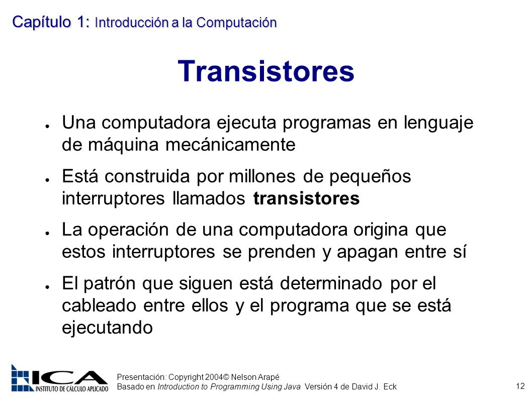 Transistores Una computadora ejecuta programas en lenguaje de máquina mecánicamente.