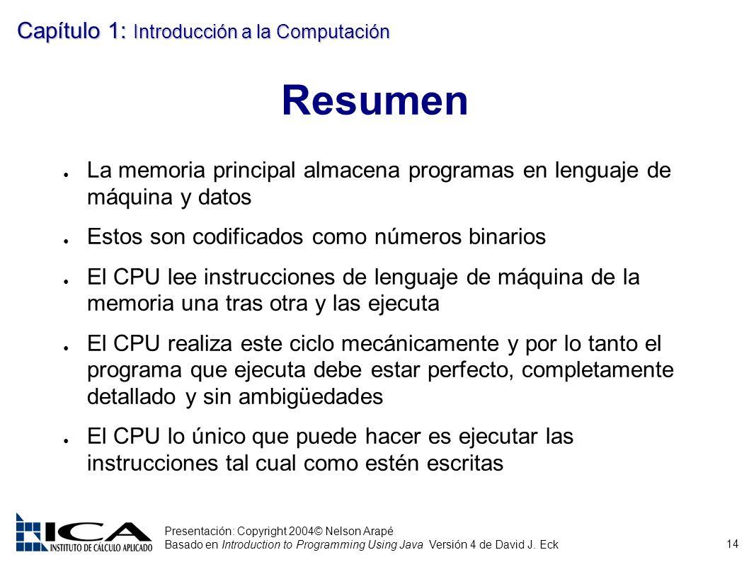 Resumen La memoria principal almacena programas en lenguaje de máquina y datos. Estos son codificados como números binarios.