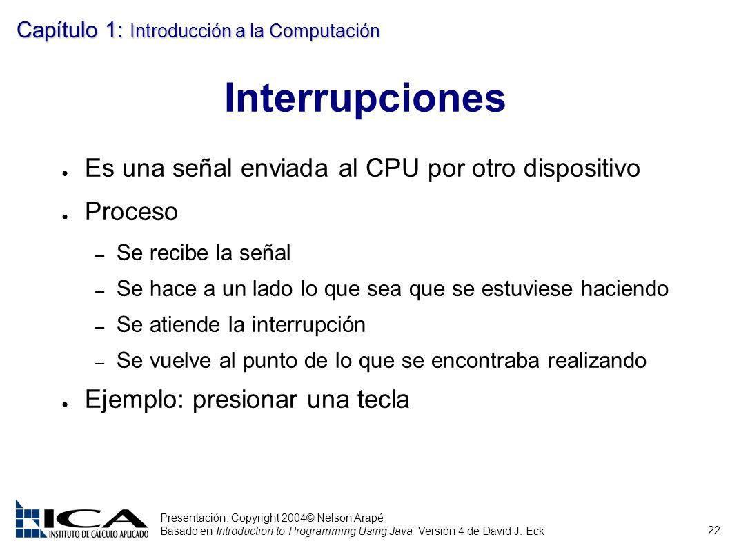 Interrupciones Es una señal enviada al CPU por otro dispositivo