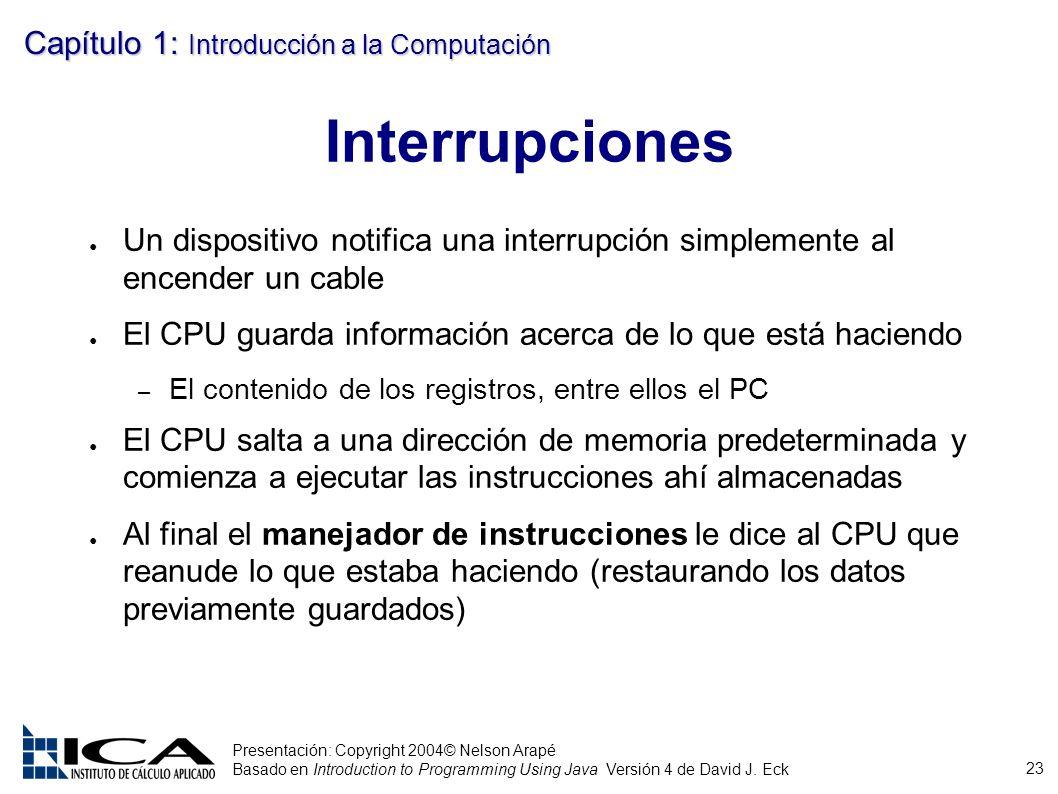 Interrupciones Un dispositivo notifica una interrupción simplemente al encender un cable. El CPU guarda información acerca de lo que está haciendo.