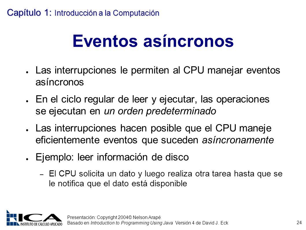 Eventos asíncronos Las interrupciones le permiten al CPU manejar eventos asíncronos.