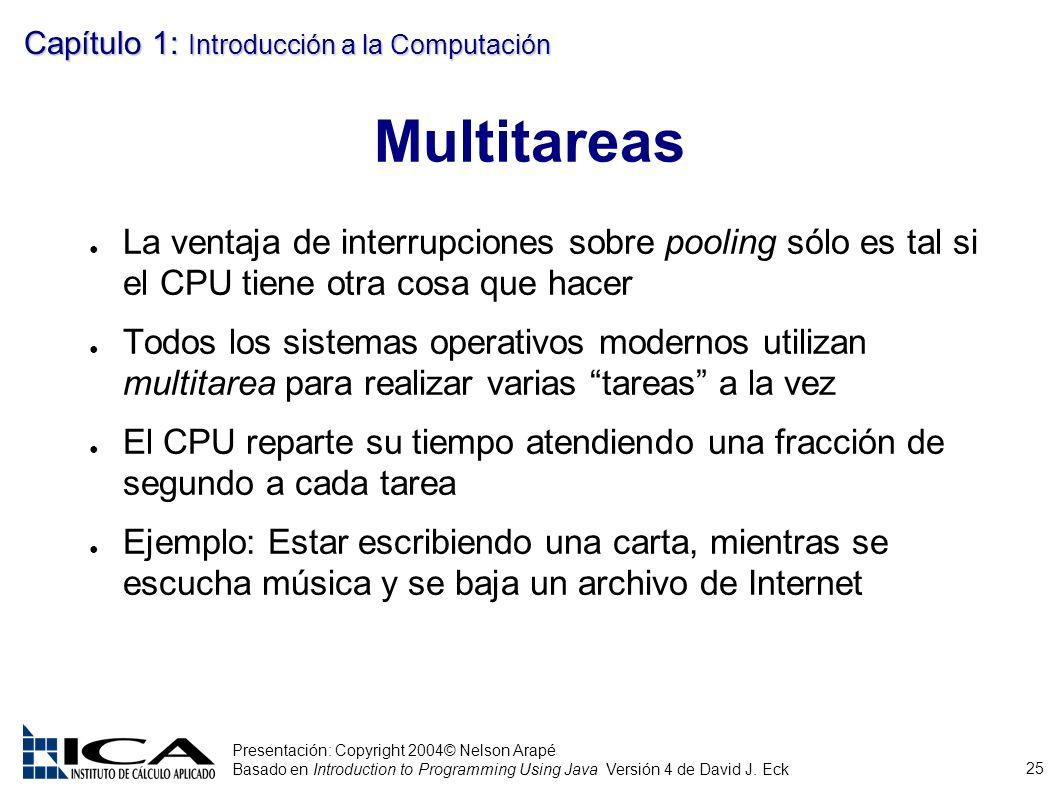 Multitareas La ventaja de interrupciones sobre pooling sólo es tal si el CPU tiene otra cosa que hacer.