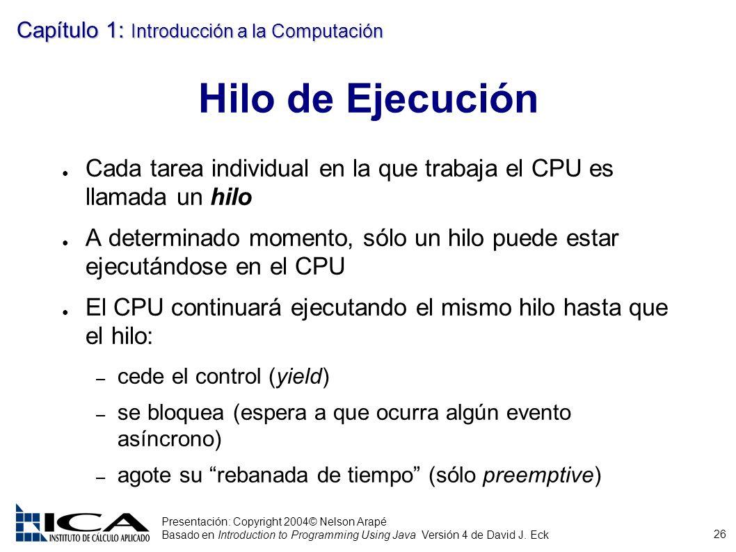 Hilo de Ejecución Cada tarea individual en la que trabaja el CPU es llamada un hilo.