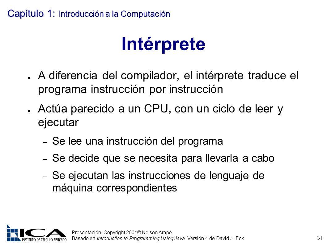 Intérprete A diferencia del compilador, el intérprete traduce el programa instrucción por instrucción.