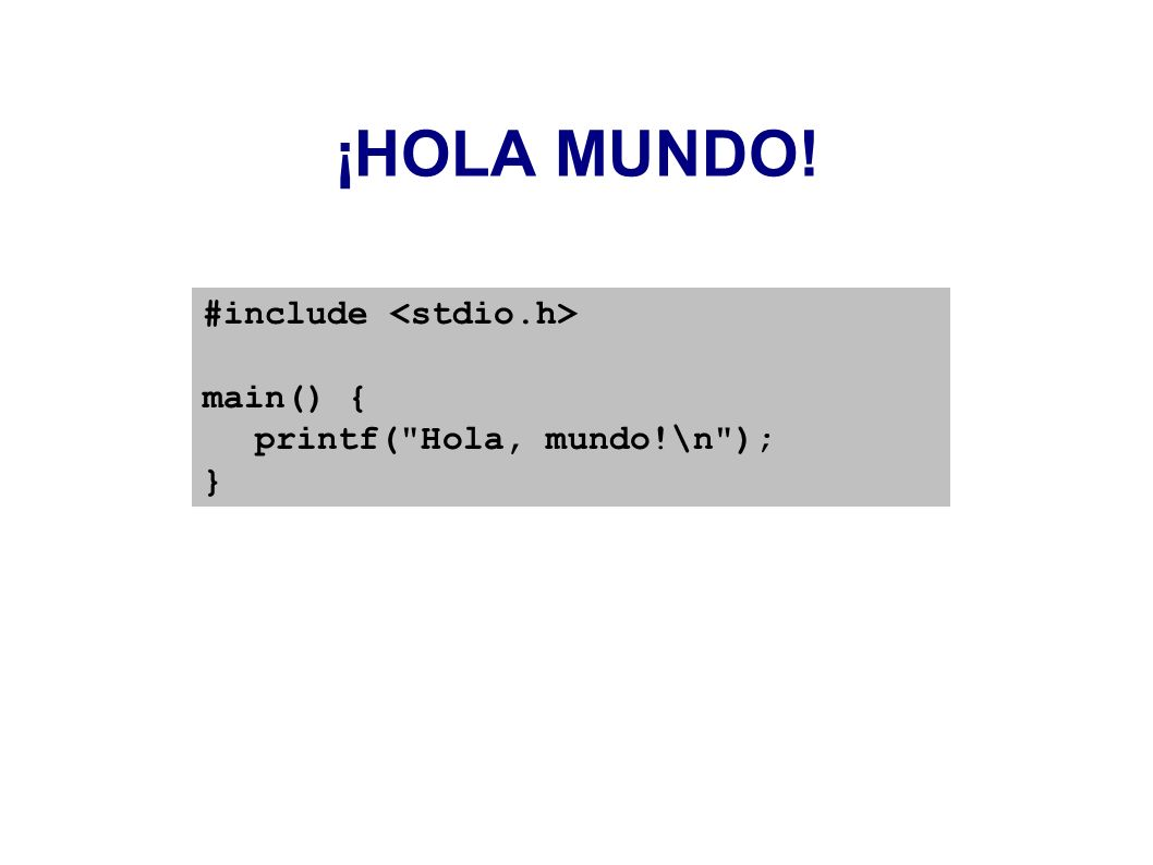 ¡HOLA MUNDO! #include <stdio.h> main() {