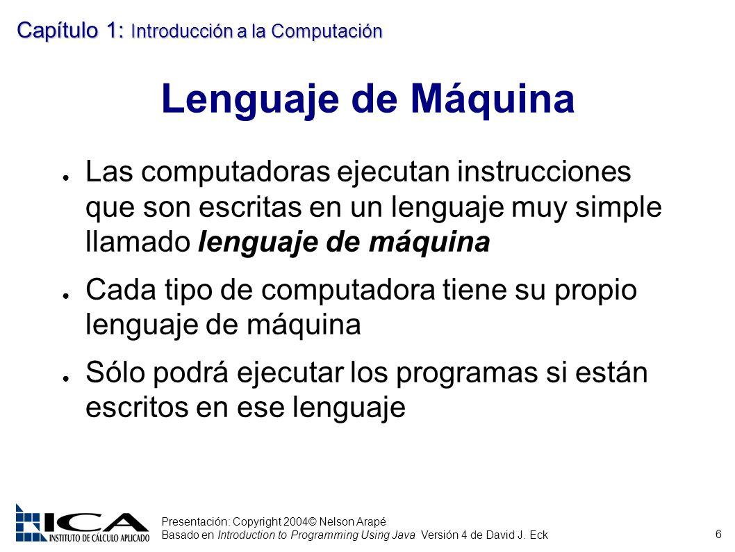 Lenguaje de Máquina Las computadoras ejecutan instrucciones que son escritas en un lenguaje muy simple llamado lenguaje de máquina.