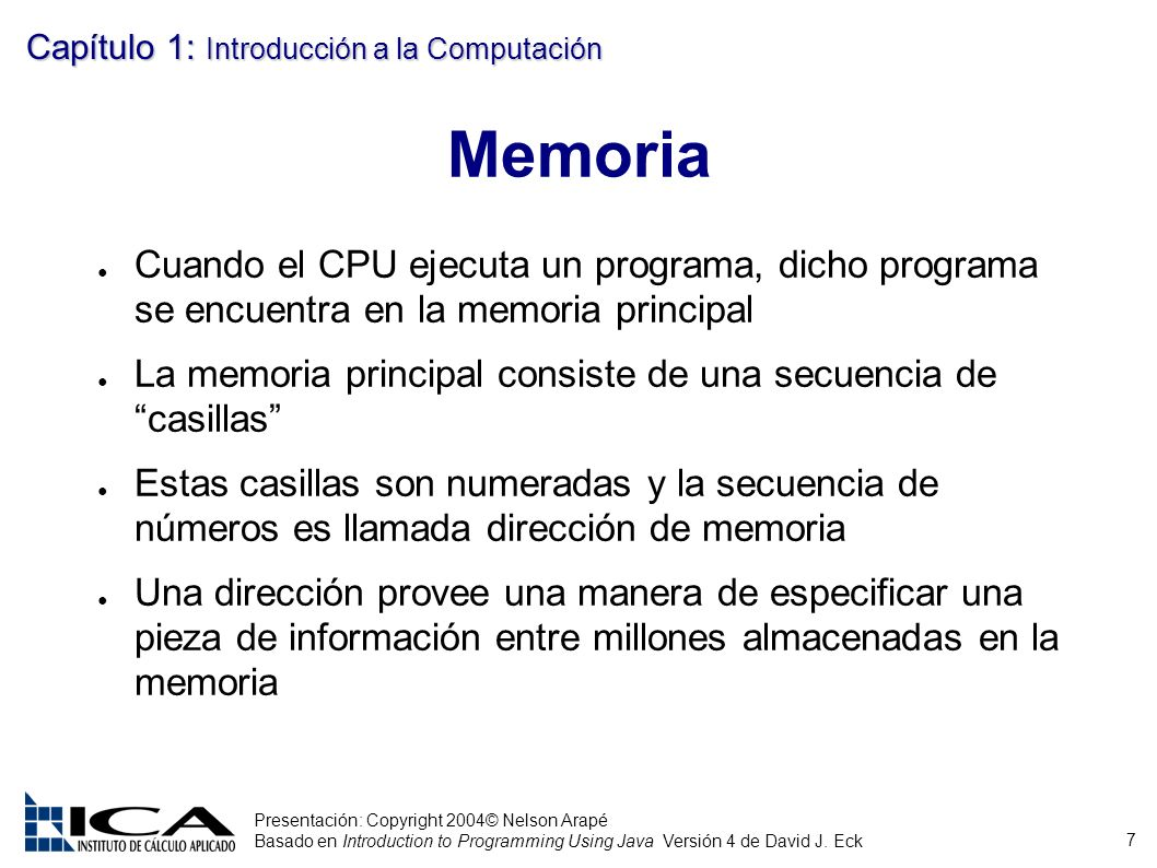 Memoria Cuando el CPU ejecuta un programa, dicho programa se encuentra en la memoria principal.