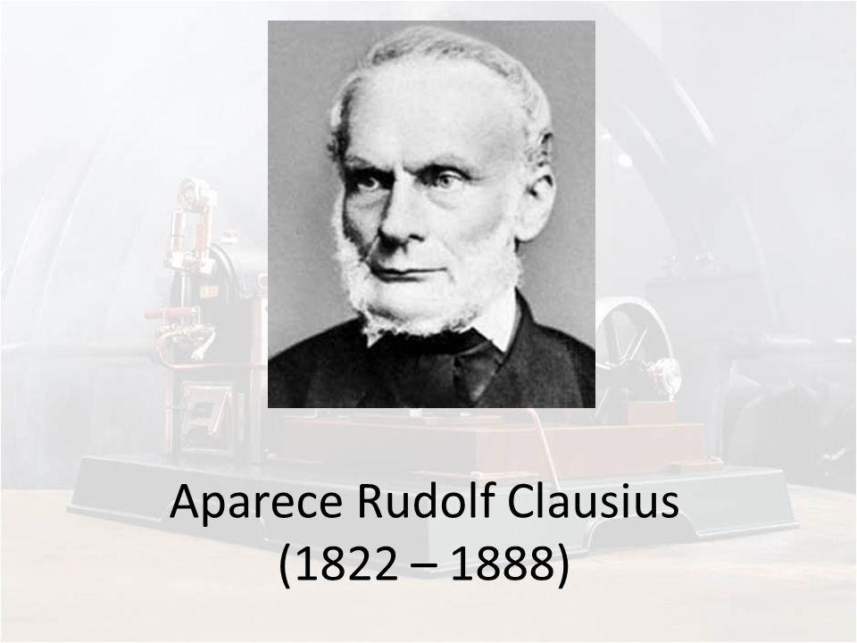 Aparece Rudolf Clausius (1822 – 1888)