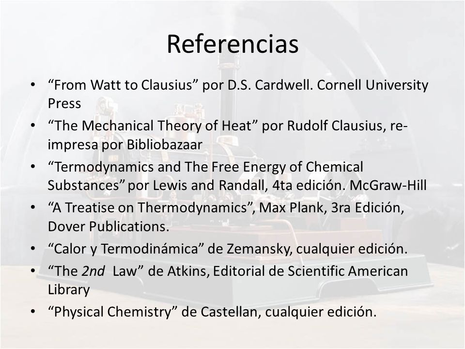 Referencias From Watt to Clausius por D.S. Cardwell. Cornell University Press.