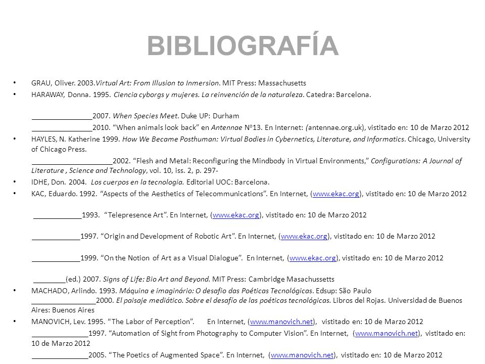BIBLIOGRAFÍA GRAU, Oliver. 2003.Virtual Art: From Illusion to Inmersion. MIT Press: Massachusetts.