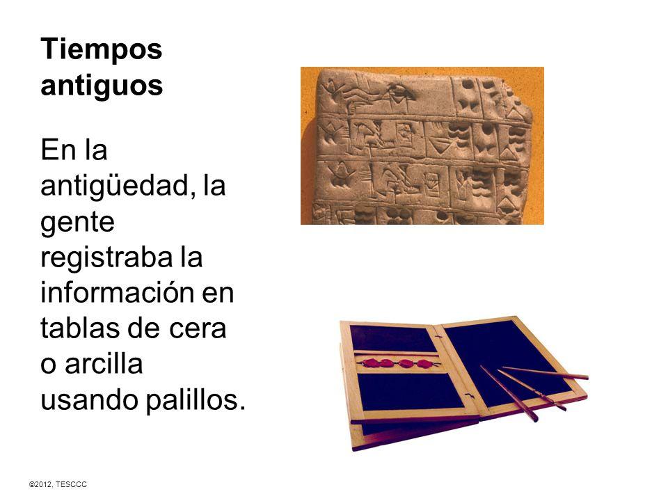 Tiempos antiguos En la antigüedad, la gente registraba la información en tablas de cera o arcilla usando palillos.
