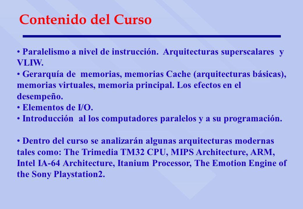 Contenido del Curso Paralelismo a nivel de instrucción. Arquitecturas superscalares y VLIW.