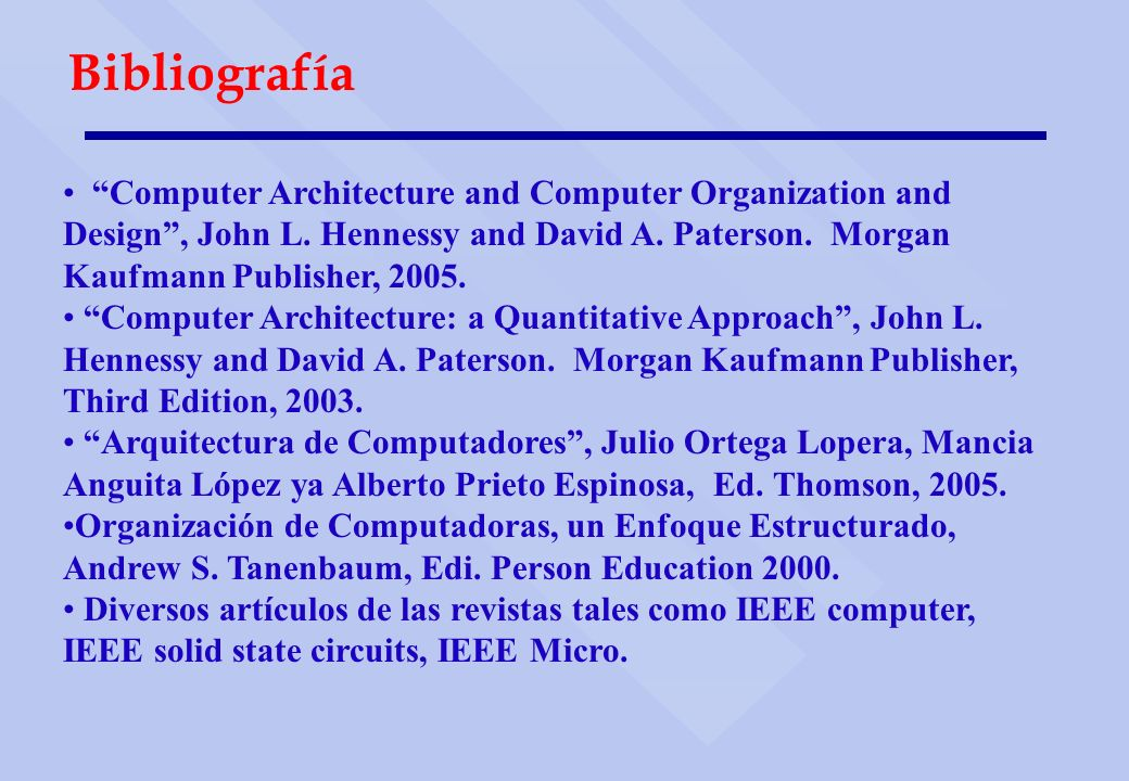 Bibliografía Computer Architecture and Computer Organization and Design , John L. Hennessy and David A. Paterson. Morgan Kaufmann Publisher, 2005.