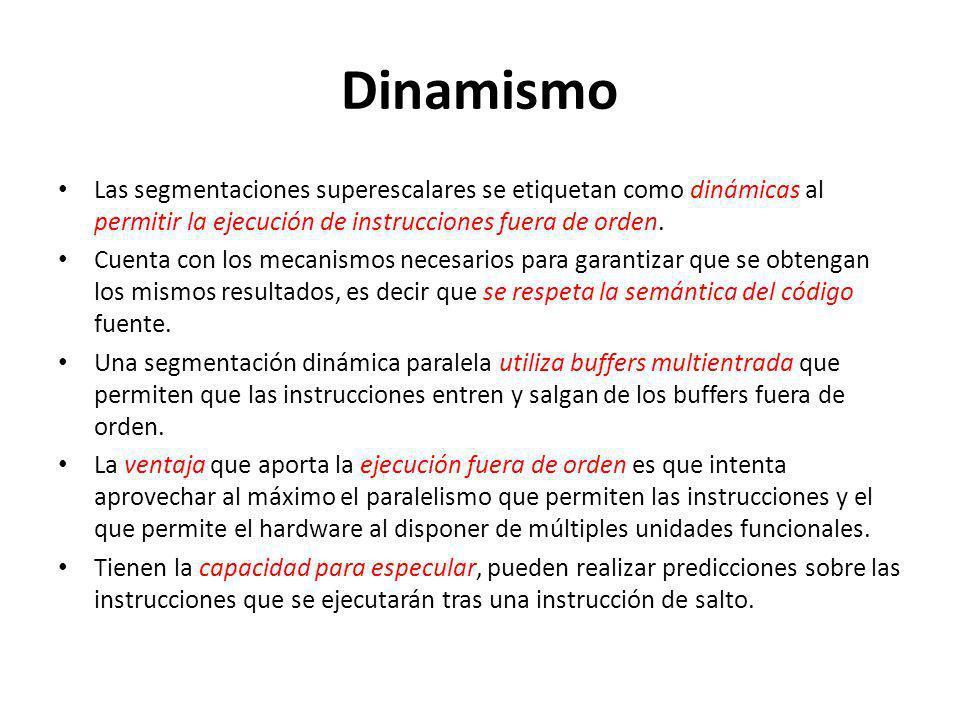 Dinamismo Las segmentaciones superescalares se etiquetan como dinámicas al permitir la ejecución de instrucciones fuera de orden.