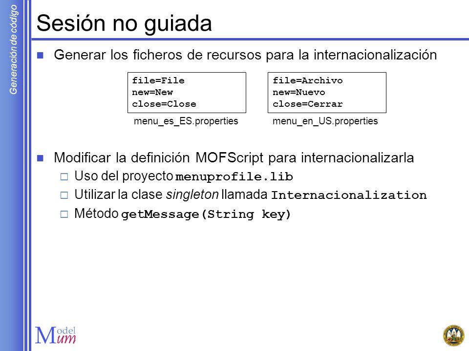 Sesión no guiada Generar los ficheros de recursos para la internacionalización. Modificar la definición MOFScript para internacionalizarla.