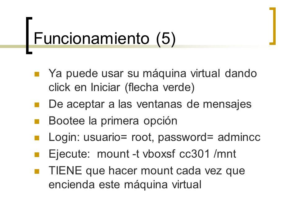 Funcionamiento (5) Ya puede usar su máquina virtual dando click en Iniciar (flecha verde) De aceptar a las ventanas de mensajes.