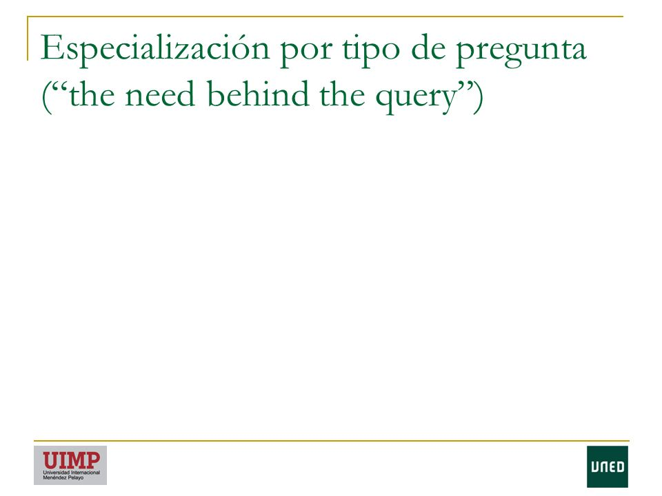 Especialización por tipo de pregunta ( the need behind the query )