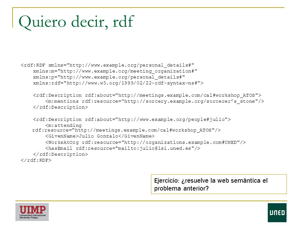 Quiero decir, rdf <rdf:RDF xmlns= http://www.example.org/personal_details# xmlns:m= http://www.example.org/meeting_organization#