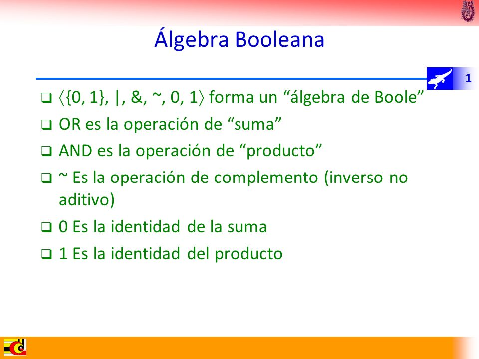 Álgebra Booleana {0, 1}, |, &, ~, 0, 1 forma un álgebra de Boole
