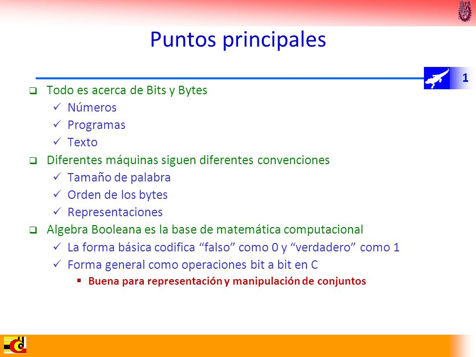 Puntos principales Todo es acerca de Bits y Bytes Números Programas